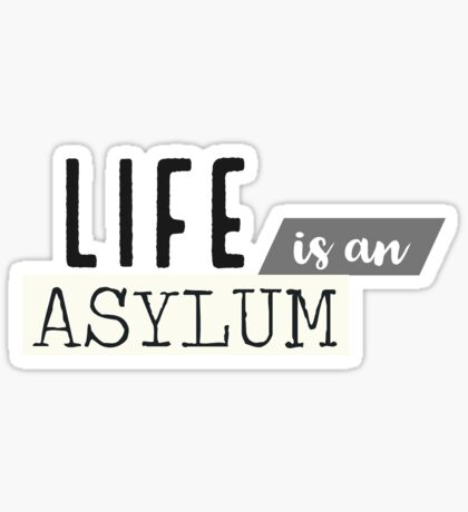 Life is an asylum quote Sticker
