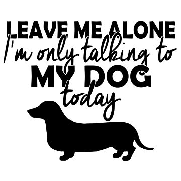 I'm Only Talking To My Dog Today by jzelazny