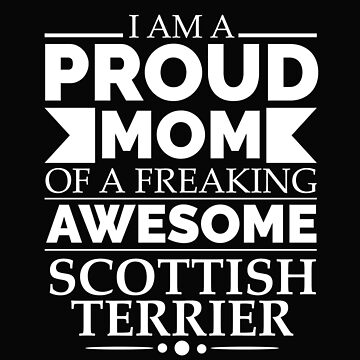 Proud mom Scottish terrier Dog Mom Owner Mother's Day by losttribe