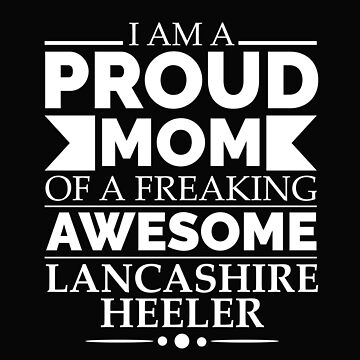 Proud mom Lancashire heeler Dog Mom Owner Mother's Day by losttribe