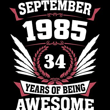 September 1985 34 Years Of Being Awesome by lavatarnt