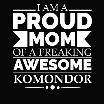 Proud mom komondor Dog Mom Owner Mother's Day by losttribe