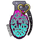 Kill em with kindess by jordannelefae