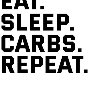 Eat Sleep Carbs Repeat by kamrankhan