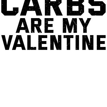 Carbs Are My Valentine by kamrankhan