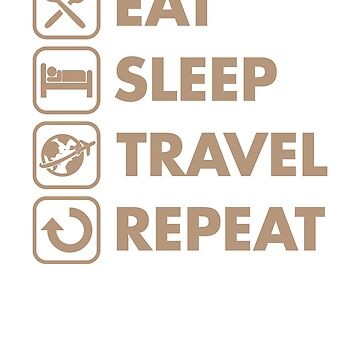 Eat Sleep Travel Repeat by rockpapershirts