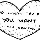Do what you want. You decide / Cartoon heart and quote by likorbut