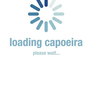 Loading capoeira, please wait by el-em-cee