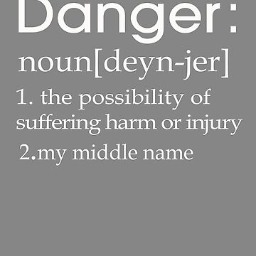 Danger is my middle name definition by LGamble12345