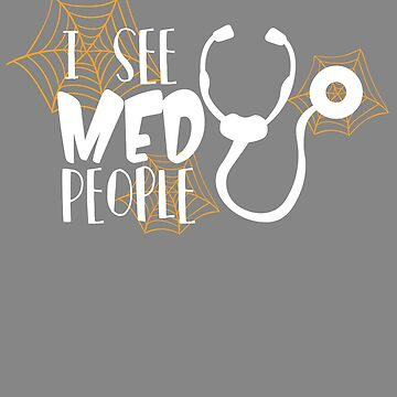 Funny I see med peoplegift for doctor or nurse by LGamble12345