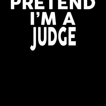 Pretend I'm A JUDGE T-Shirt Halloween Costume Shirt by VKOKAY
