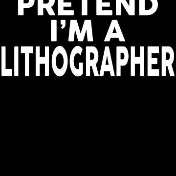 Pretend I'm A LITHOGRAPHER T-Shirt Halloween Costume Shirt by VKOKAY