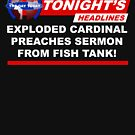Exploded Cardinal Preaches Sermon From Fish Tank by McPod