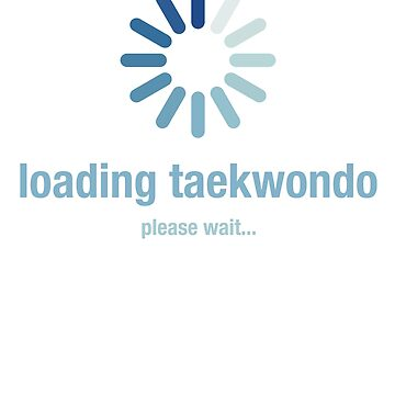 Loading taekwondo, please wait by el-em-cee