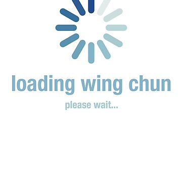Loading wing chun, please wait by el-em-cee