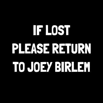 If Lost Please Return Me To Joey Birlem by amandamedeiros