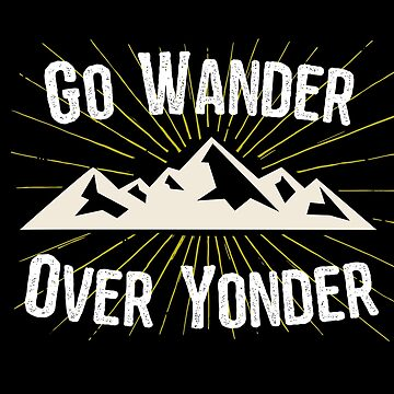 Hiking Funny Design - Go Wander Over Yonder  by kudostees