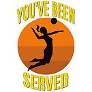 You've Been Served - Women's Volleyball Design by Chunga