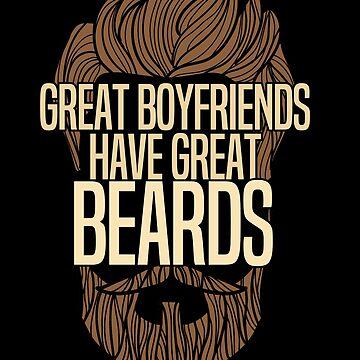 Beard Boyfriend Funny Design - Great Boyfriends Have Great Beards by kudostees