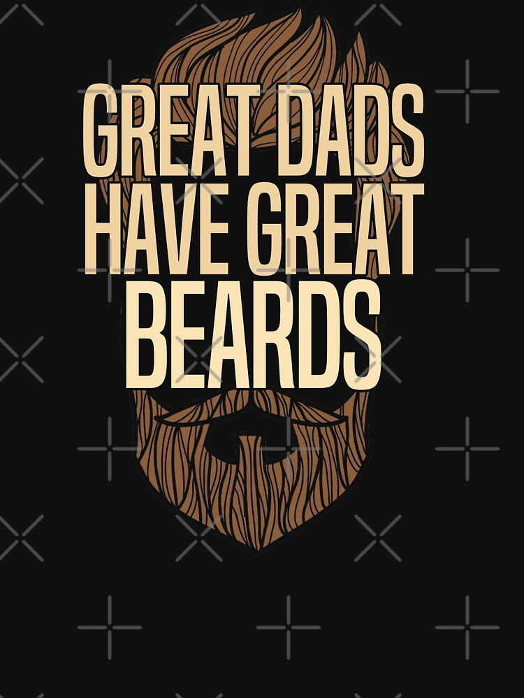 Beard Dad Funny Design - Great Dads Have Great Beards by kudostees