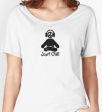 Just chill Women's Relaxed Fit T-Shirt