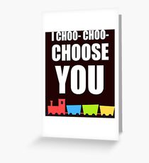 I CHOO- CHOO- CHOOSE YOU Greeting Card