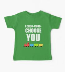 I CHOO- CHOO- CHOOSE YOU Baby Tee