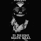 Magic is Desire Made Real | Witches by Booksie