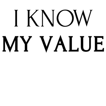 I KNOW MY VALUE by ShyneR