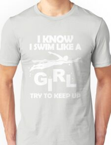I KNOW I SWIM LIKE A GIRL TRY TO KEEP UP Unisex T-Shirt