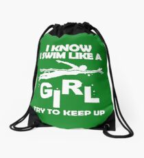 I KNOW I SWIM LIKE A GIRL TRY TO KEEP UP Drawstring Bag