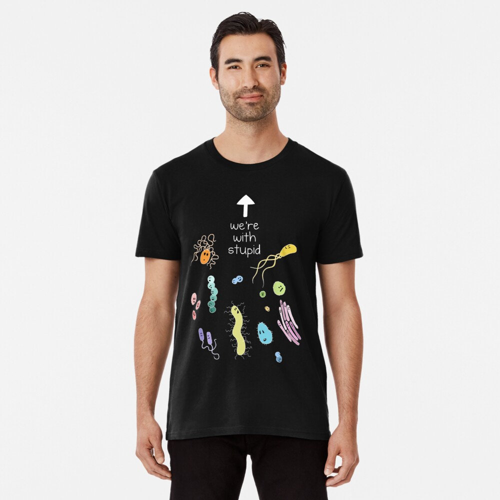 We're With Stupid (Smart Microbes) - For Dark Shirts Premium T-Shirt