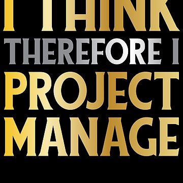 Project Manager Shirt / Project Management Gift / I Think Therefore I Project Manage by FairOaksDesigns
