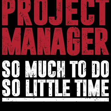 Project Manager Shirt / Project Management Gift / So Much To Do So Little Time by FairOaksDesigns
