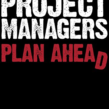 Project Manager Shirt / Project Management Gift / Project Managers Plan Ahead by FairOaksDesigns