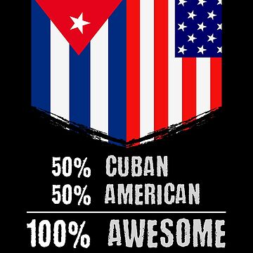 50% Cuban 50% American 100% Awesome by perfectpresents