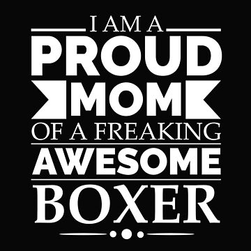 Proud mom of an awesome boxer Dog Mom Owner Mother's Day by losttribe
