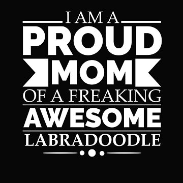 Proud mom labradoodle Dog Mom Owner Mother's Day by losttribe