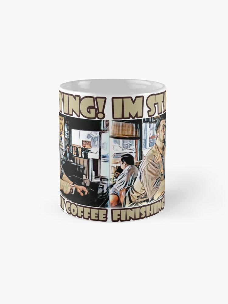 Alternate view of Im staying, Finishing my coffee Mug