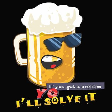 Yo I'll Solve It Funny Beer Humor Beers Party Alcohol Bar by Essetino