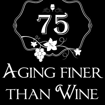 75 Aging Finer Than Wine Shirt 75th Birthday T-Shirt Great Gift for Grandma, Nanny Short-Sleeve Jersey Tee by CrusaderStore