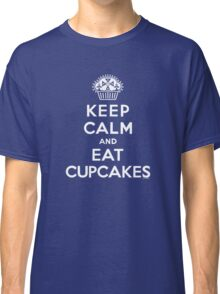 Keep Calm and Eat Cupcakes - white type Classic T-Shirt