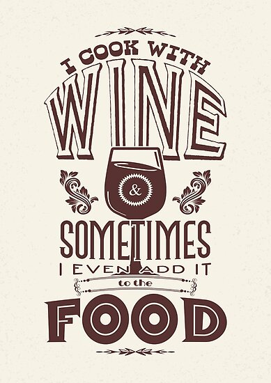 I cook with wine. Sometimes I even add it to the food by nektarinchen