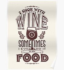 I cook with wine. Sometimes I even add it to the food Poster