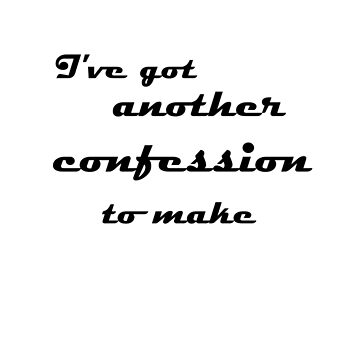 I've Got Another Confession To Make... by SMalik