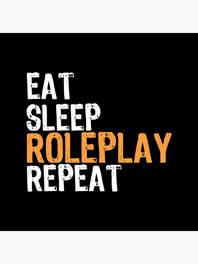 Eat Sleep ROLEPLAY Repeat by Sachetti-Store