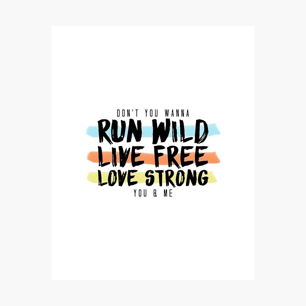 Wild ausführen Lebe frei. Lange stark. Fotodruck