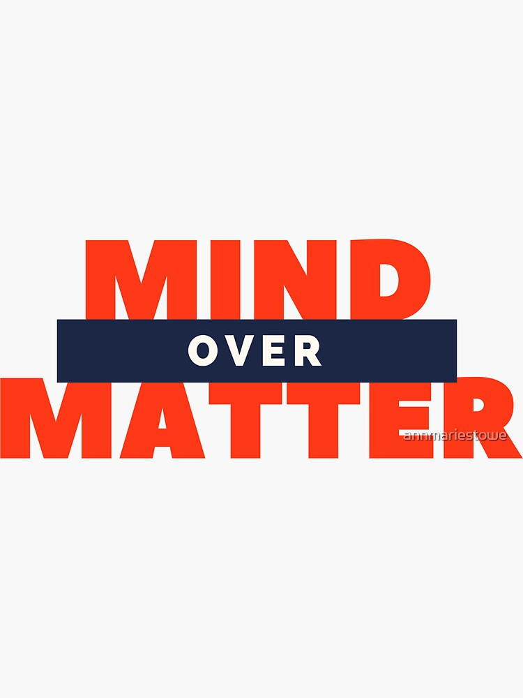 Bold Mind Over Matter by annmariestowe