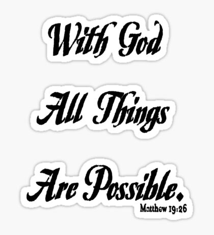 with God all things are possible on light t-shirt Sticker