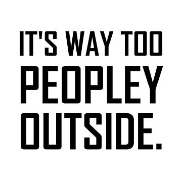 Too Peopley Outside Introvert Funny by TheBestStore